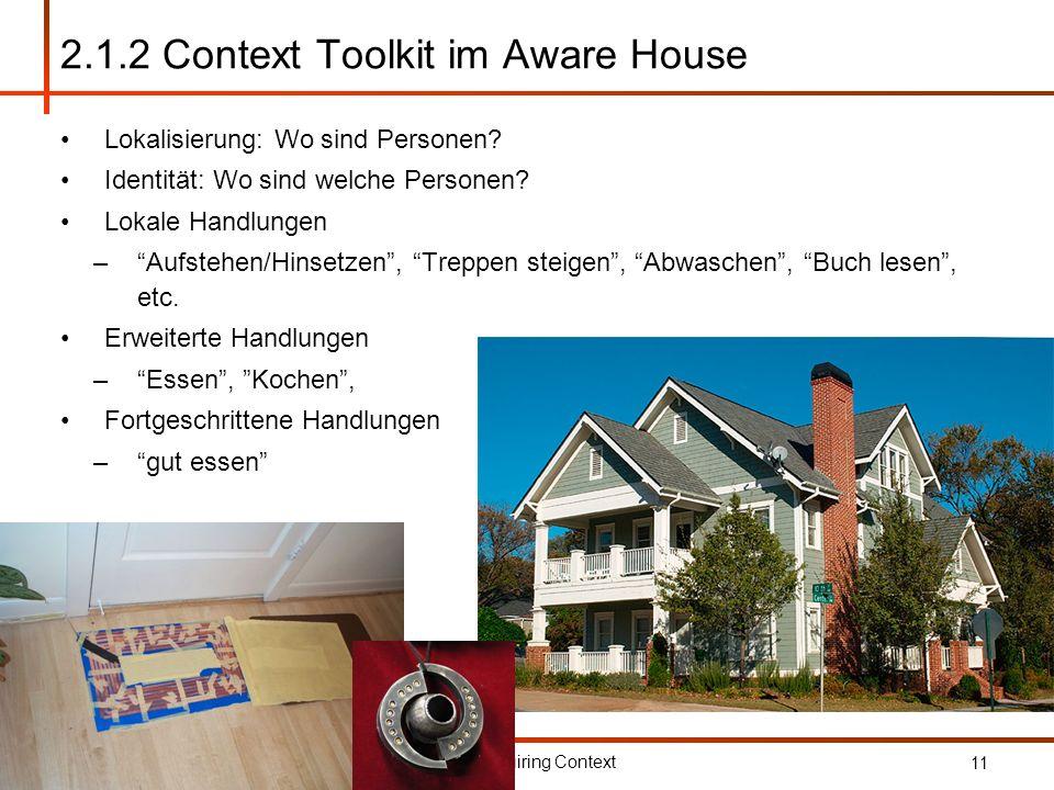 Andreas Peters Aquiring Context 11 2.1.2 Context Toolkit im Aware House Lokalisierung: Wo sind Personen? Identität: Wo sind welche Personen? Lokale Ha