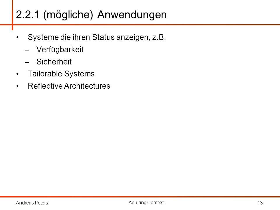 Andreas Peters Aquiring Context 13 2.2.1 (mögliche) Anwendungen Systeme die ihren Status anzeigen, z.B. –Verfügbarkeit –Sicherheit Tailorable Systems
