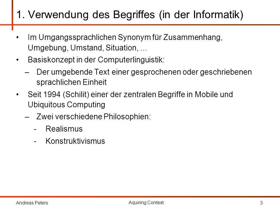 Andreas Peters Aquiring Context 3 1. Verwendung des Begriffes (in der Informatik) Im Umgangssprachlichen Synonym für Zusammenhang, Umgebung, Umstand,