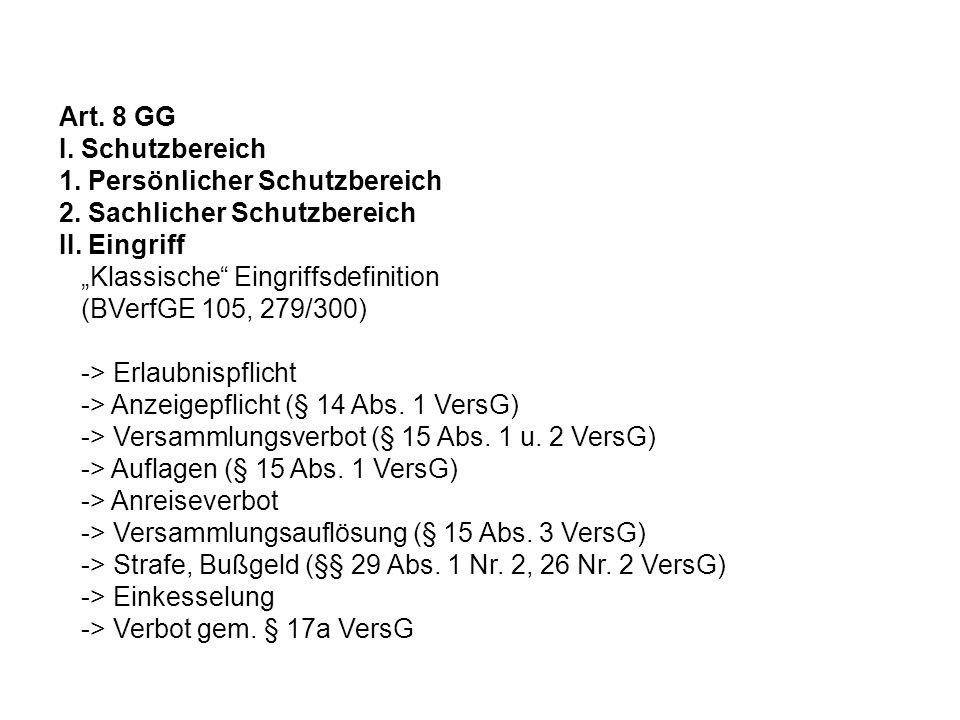 Art. 8 GG I. Schutzbereich 1. Persönlicher Schutzbereich 2. Sachlicher Schutzbereich II. Eingriff Klassische Eingriffsdefinition (BVerfGE 105, 279/300