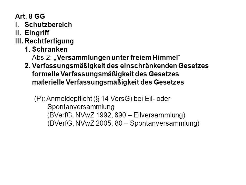Art. 8 GG I. Schutzbereich II. Eingriff III. Rechtfertigung 1. Schranken Abs.2: Versammlungen unter freiem Himmel 2. Verfassungsmäßigkeit des einschrä
