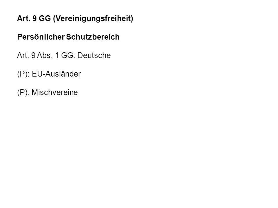 Art. 9 GG (Vereinigungsfreiheit) Persönlicher Schutzbereich Art. 9 Abs. 1 GG: Deutsche (P): EU-Ausländer (P): Mischvereine