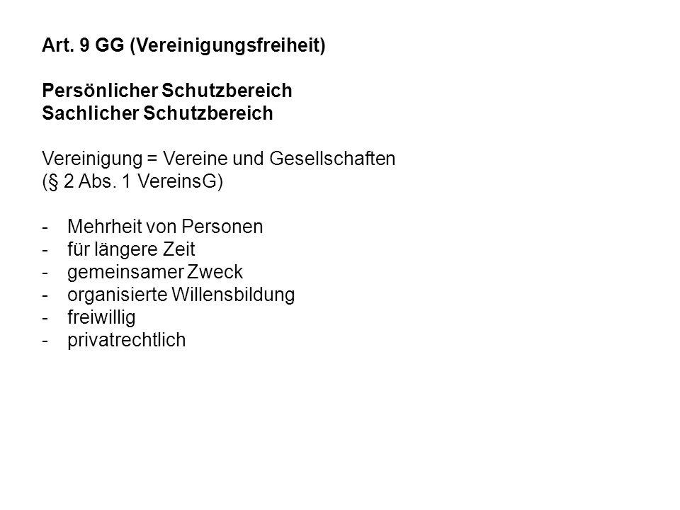 Art. 9 GG (Vereinigungsfreiheit) Persönlicher Schutzbereich Sachlicher Schutzbereich Vereinigung = Vereine und Gesellschaften (§ 2 Abs. 1 VereinsG) -M
