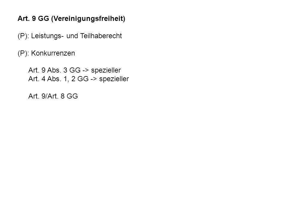 Art. 9 GG (Vereinigungsfreiheit) (P): Leistungs- und Teilhaberecht (P): Konkurrenzen Art. 9 Abs. 3 GG -> spezieller Art. 4 Abs. 1, 2 GG -> spezieller