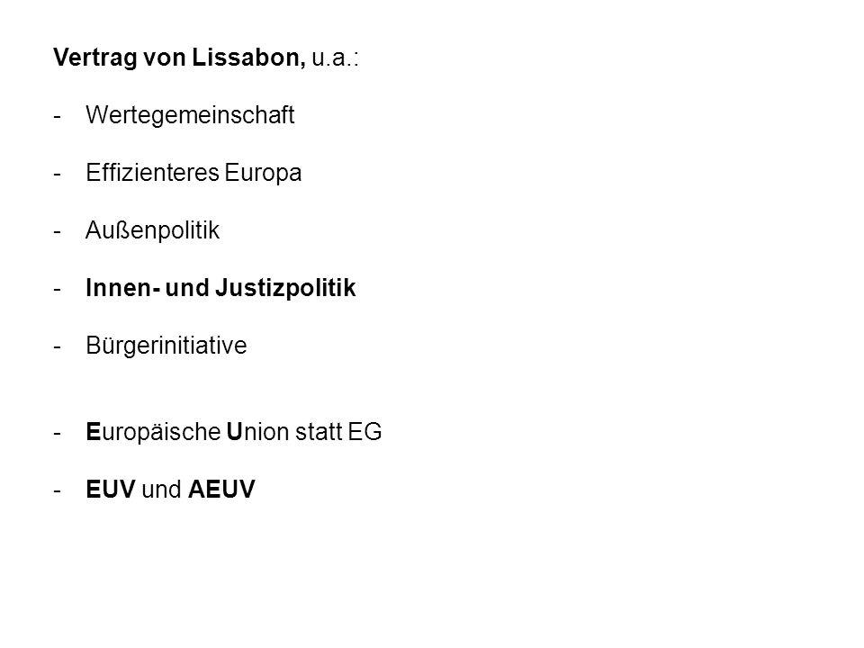 Vertrag von Lissabon, u.a.: -Wertegemeinschaft -Effizienteres Europa -Außenpolitik -Innen- und Justizpolitik -Bürgerinitiative -Europäische Union stat