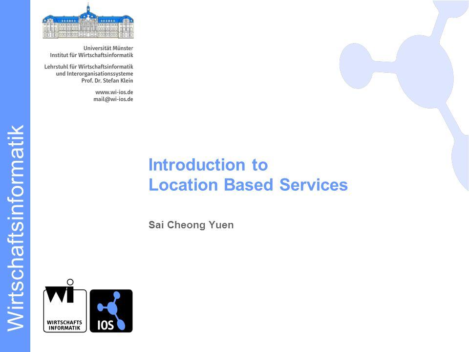 Wirtschaftsinformatik Sai Cheong Yuen Introduction to Location Based Services