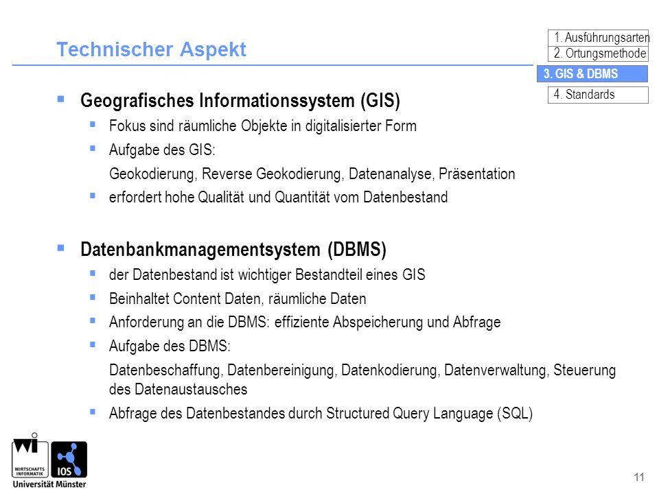 11 Technischer Aspekt Geografisches Informationssystem (GIS) Fokus sind räumliche Objekte in digitalisierter Form Aufgabe des GIS: Geokodierung, Rever