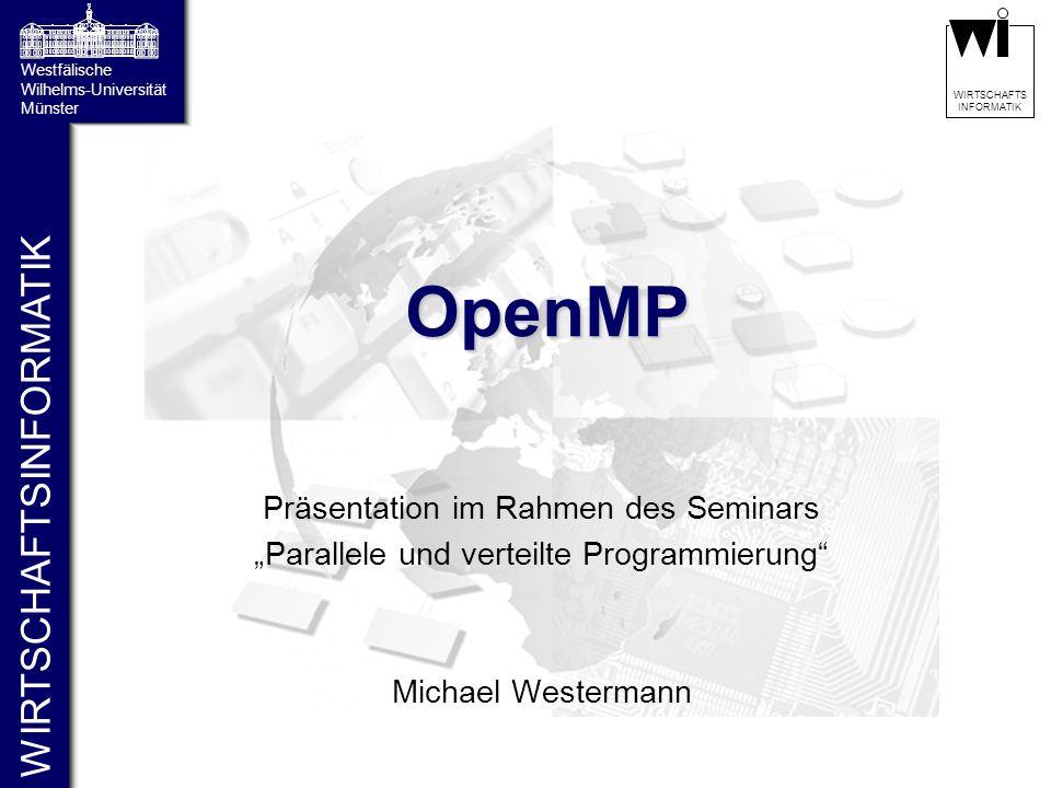 22 WIRTSCHAFTS INFORMATIKGliederung Einführung Vergleich von OpenMPI und MPI Grundlagen Parallelisierung von Programmbereichen  Parallele Bereiche  Parallelisierung von Schleifen  Parallelisierung unabhängiger Abschnitte Koordination und Synchronisation von Threads Zusammenfassung