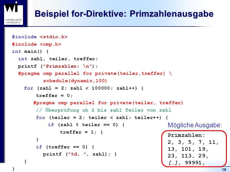 19 WIRTSCHAFTS INFORMATIK Beispiel for-Direktive: Primzahlenausgabe #include int main() { int zahl, teiler, treffer; printf (