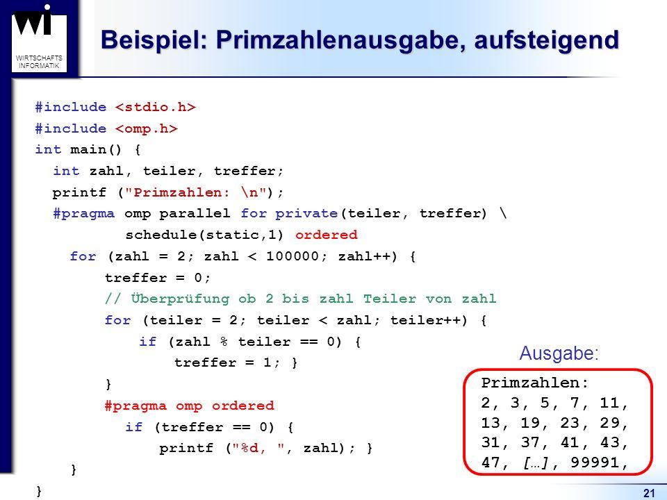 21 WIRTSCHAFTS INFORMATIK Beispiel: Primzahlenausgabe, aufsteigend #include int main() { int zahl, teiler, treffer; printf (