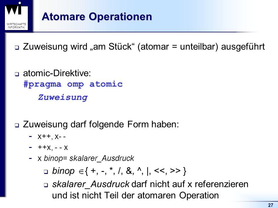 27 WIRTSCHAFTS INFORMATIK Atomare Operationen Zuweisung wird am Stück (atomar = unteilbar) ausgeführt atomic-Direktive: #pragma omp atomic Zuweisung Z