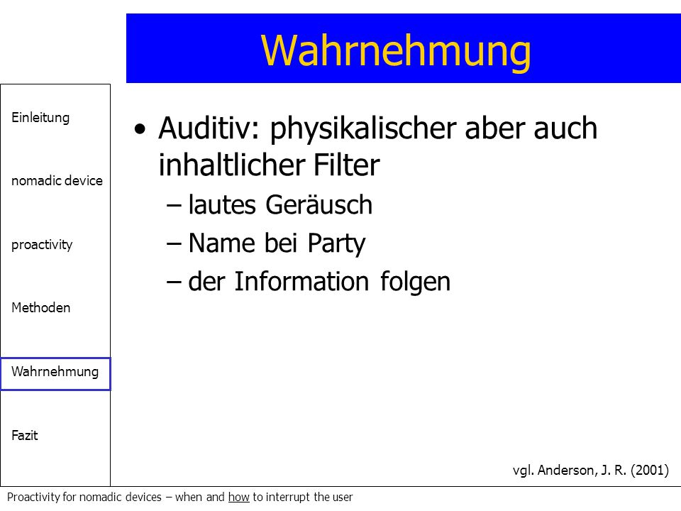 Einleitung nomadic device proactivity Methoden Wahrnehmung Fazit Proactivity for nomadic devices – when and how to interrupt the user Wahrnehmung Audi