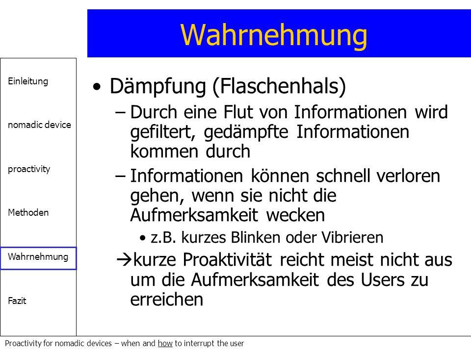 Einleitung nomadic device proactivity Methoden Wahrnehmung Fazit Proactivity for nomadic devices – when and how to interrupt the user Wahrnehmung Dämp