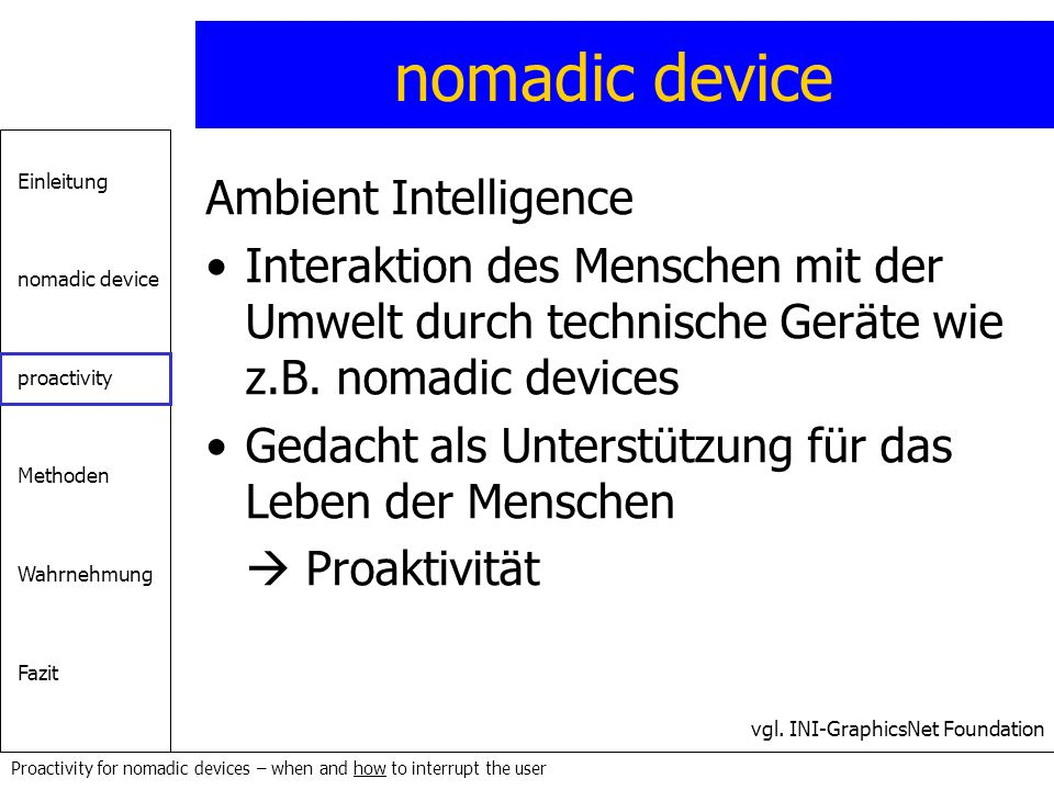 Einleitung nomadic device proactivity Methoden Wahrnehmung Fazit Proactivity for nomadic devices – when and how to interrupt the user nomadic device A