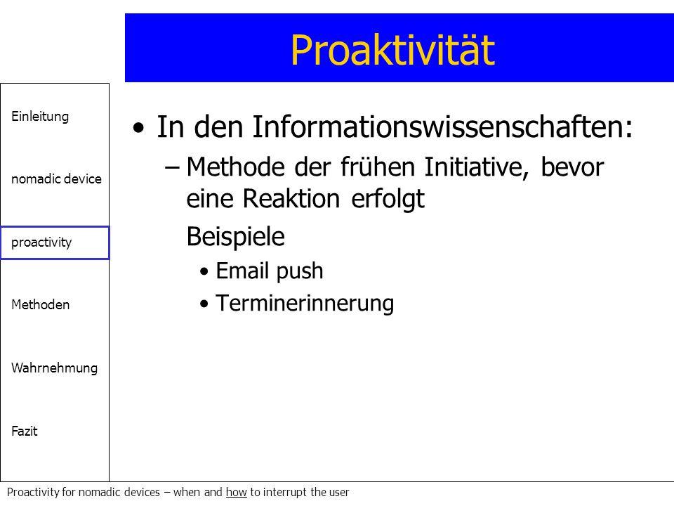Einleitung nomadic device proactivity Methoden Wahrnehmung Fazit Proactivity for nomadic devices – when and how to interrupt the user Proaktivität In