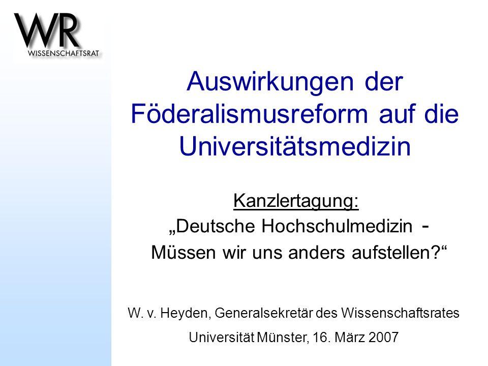 Auswirkungen der Föderalismusreform auf die Universitätsmedizin Kanzlertagung: Deutsche Hochschulmedizin - Müssen wir uns anders aufstellen? W. v. Hey