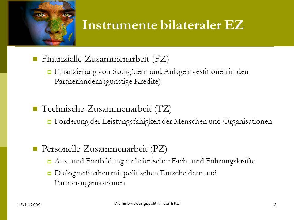 Instrumente bilateraler EZ Finanzielle Zusammenarbeit (FZ) Finanzierung von Sachgütern und Anlageinvestitionen in den Partnerländern (günstige Kredite
