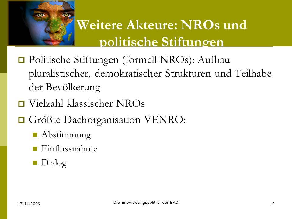 Weitere Akteure: NROs und politische Stiftungen Politische Stiftungen (formell NROs): Aufbau pluralistischer, demokratischer Strukturen und Teilhabe d