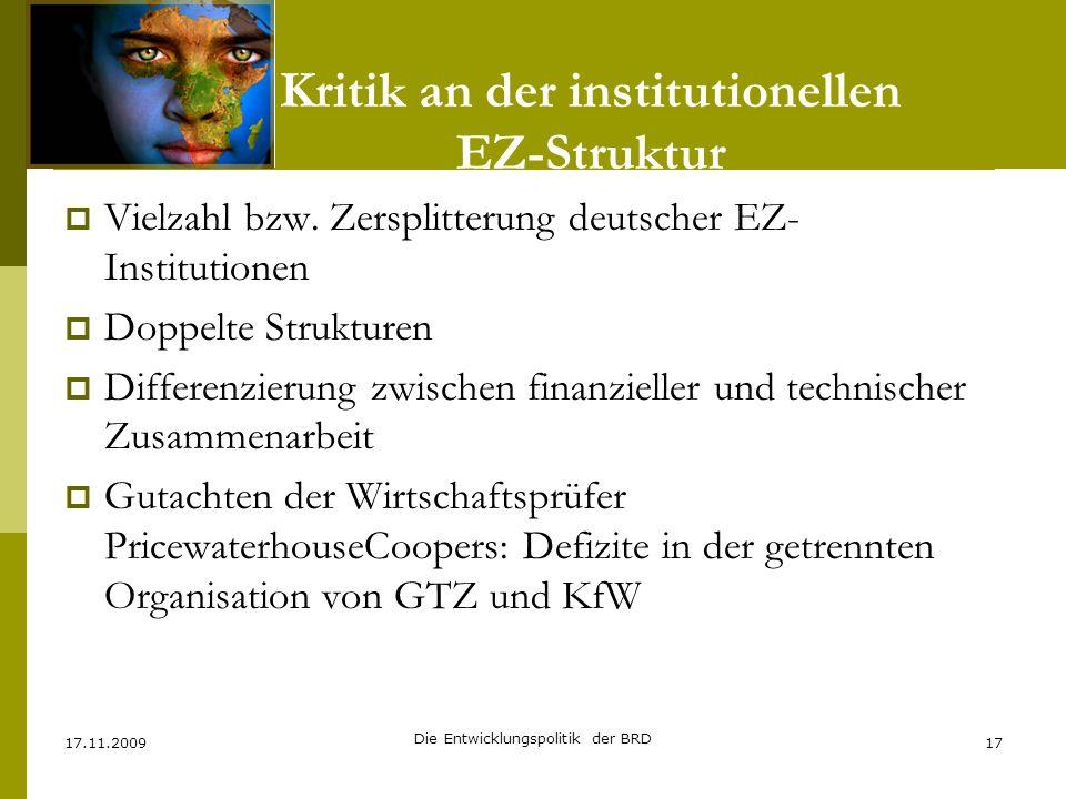 Kritik an der institutionellen EZ-Struktur Vielzahl bzw. Zersplitterung deutscher EZ- Institutionen Doppelte Strukturen Differenzierung zwischen finan