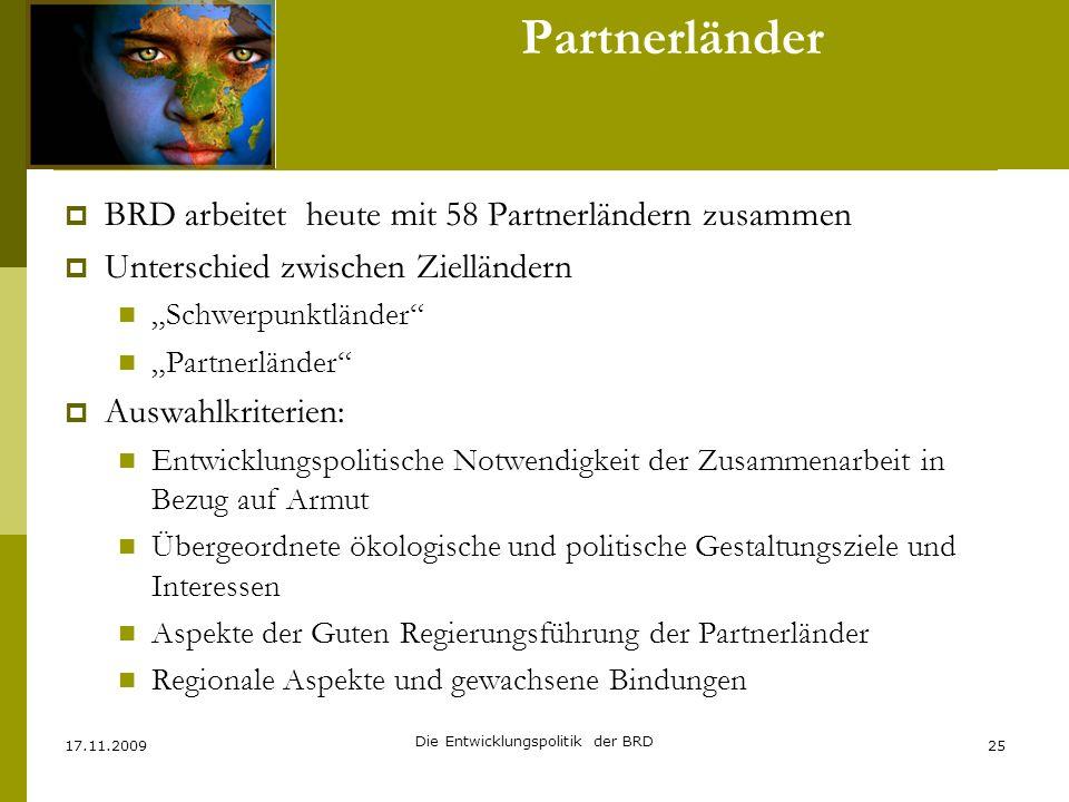 BRD arbeitet heute mit 58 Partnerländern zusammen Unterschied zwischen Zielländern Schwerpunktländer Partnerländer Auswahlkriterien: Entwicklungspolit