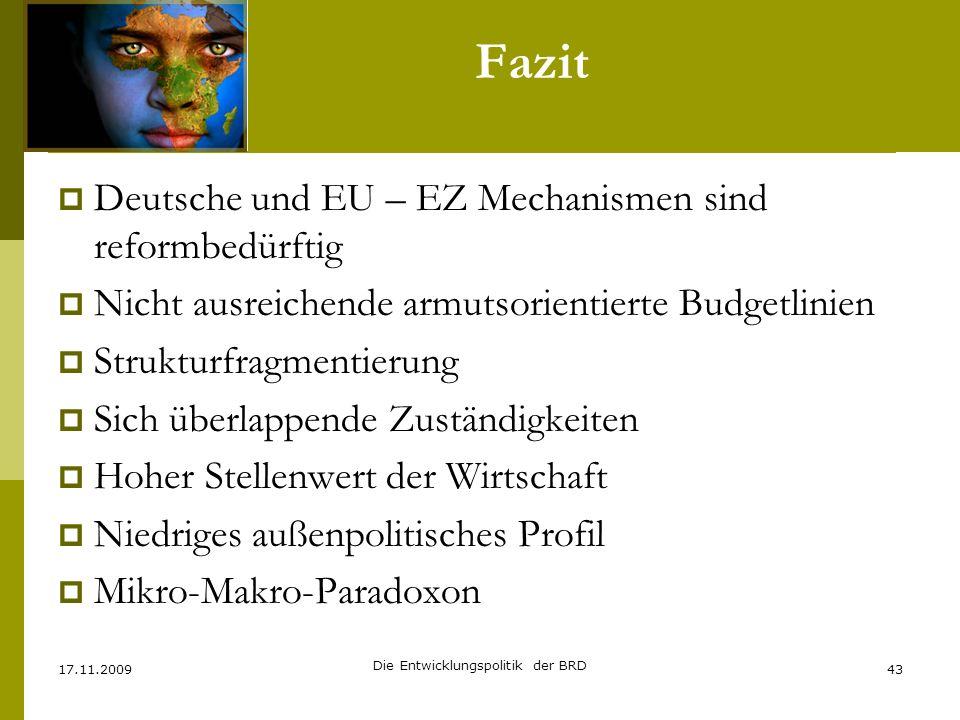 Fazit Deutsche und EU – EZ Mechanismen sind reformbedürftig Nicht ausreichende armutsorientierte Budgetlinien Strukturfragmentierung Sich überlappende