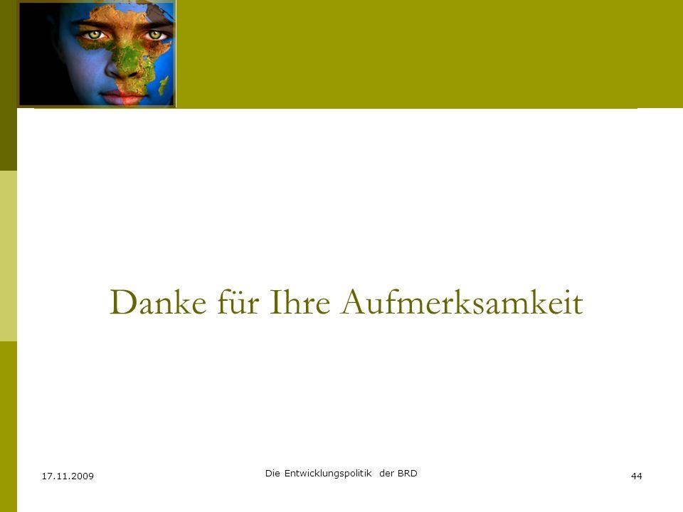 Danke für Ihre Aufmerksamkeit 17.11.200944 Die Entwicklungspolitik der BRD