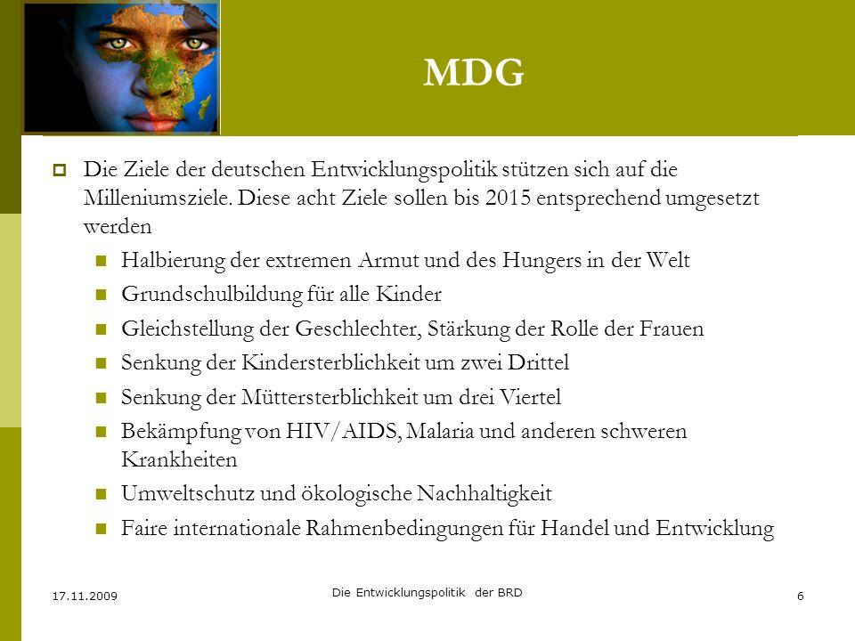 MDG Die Ziele der deutschen Entwicklungspolitik stützen sich auf die Milleniumsziele. Diese acht Ziele sollen bis 2015 entsprechend umgesetzt werden H