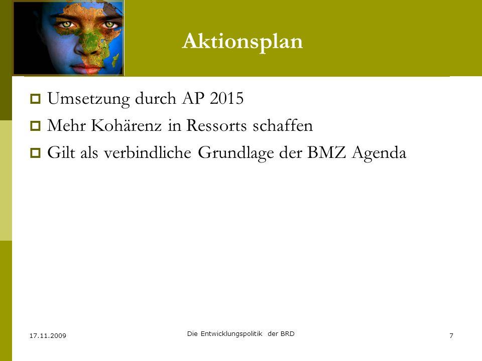 Aktionsplan 2015 Umsetzung durch AP 2015 Mehr Kohärenz in Ressorts schaffen Gilt als verbindliche Grundlage der BMZ Agenda 17.11.2009 Die Entwicklungs