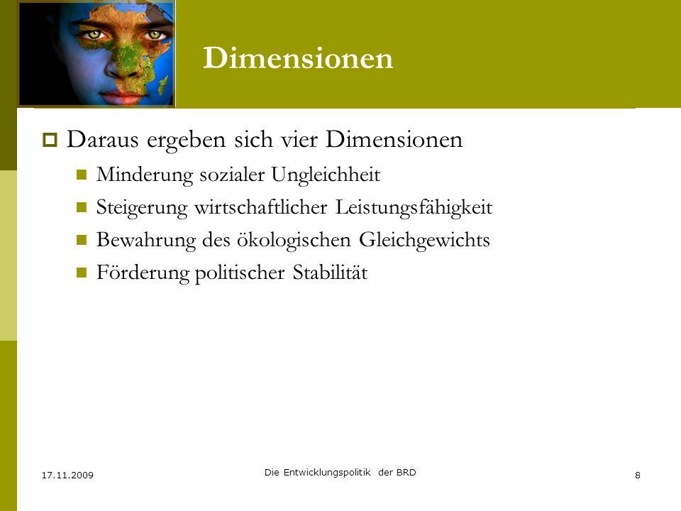 Dimensionen deutscher EZ Daraus ergeben sich vier Dimensionen Minderung sozialer Ungleichheit Steigerung wirtschaftlicher Leistungsfähigkeit Bewahrung