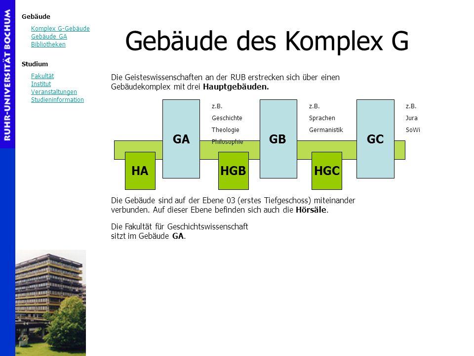 Gebäude Komplex G-Gebäude Gebäude GA Bibliotheken Studium Fakultät Institut Veranstaltungen Studieninformation GAGBGC Die Geisteswissenschaften an der