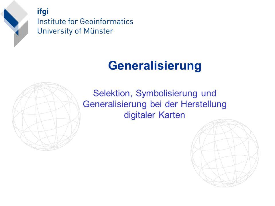 2.3 WIE generalisieren Vereinfachung (z.B. Flächenumgrenzungen) Glätten (z.