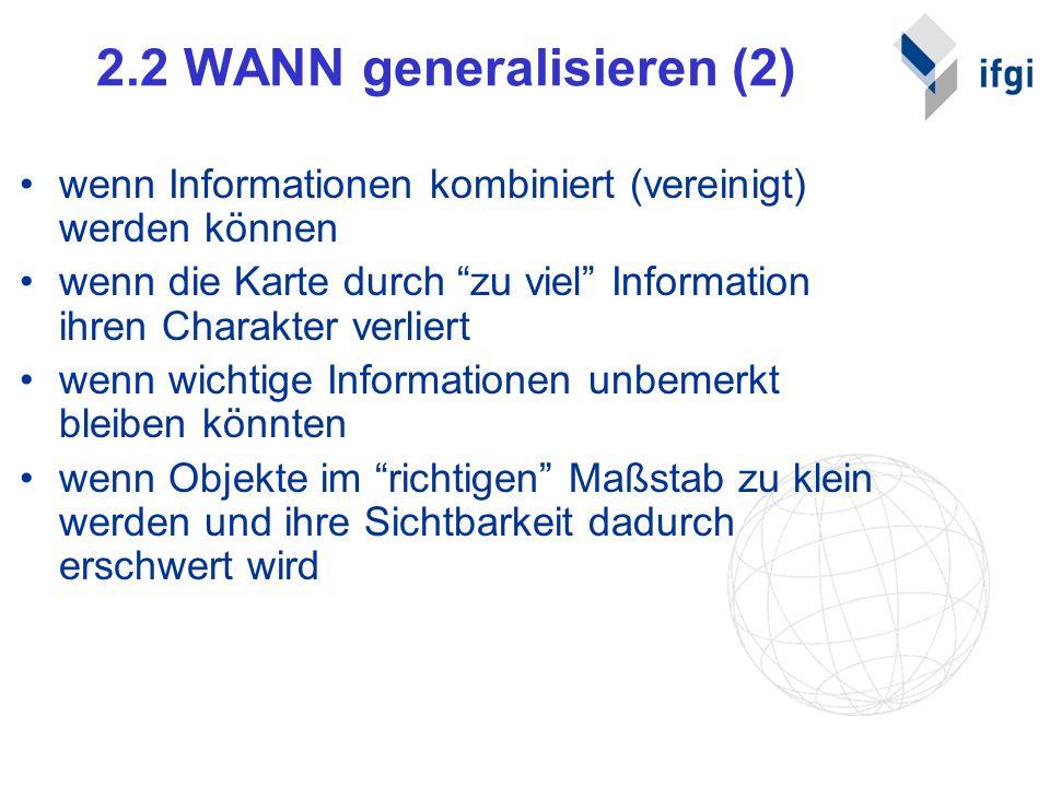 2.2 WANN generalisieren (2) wenn Informationen kombiniert (vereinigt) werden können wenn die Karte durch zu viel Information ihren Charakter verliert