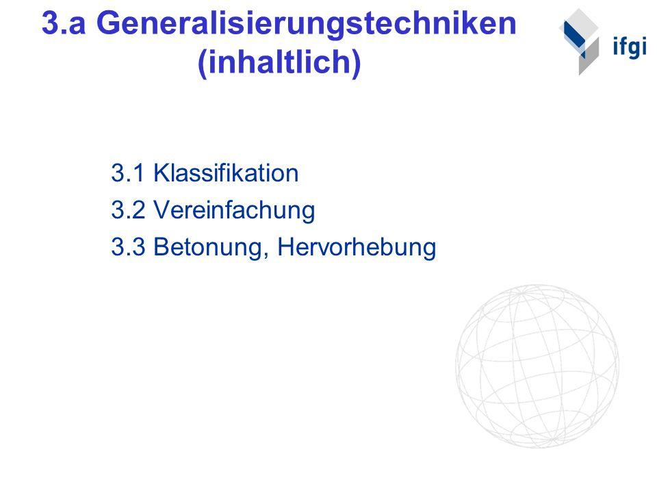 3.a Generalisierungstechniken (inhaltlich) 3.1 Klassifikation 3.2 Vereinfachung 3.3 Betonung, Hervorhebung