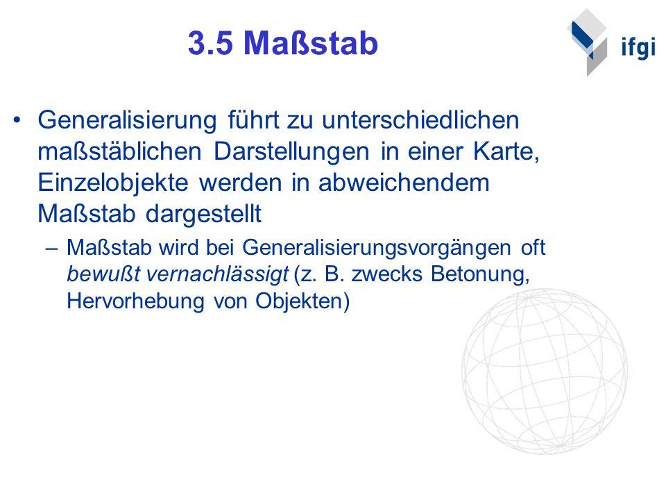 3.5 Maßstab Generalisierung führt zu unterschiedlichen maßstäblichen Darstellungen in einer Karte, Einzelobjekte werden in abweichendem Maßstab darges