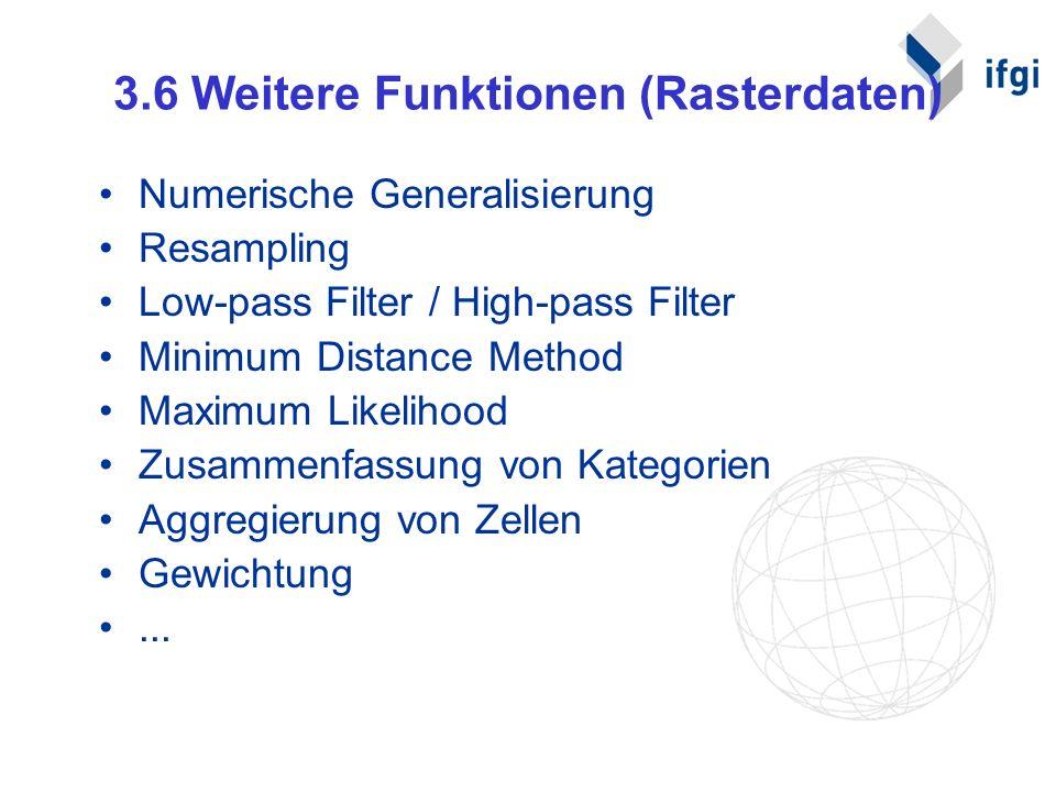 3.6 Weitere Funktionen (Rasterdaten) Numerische Generalisierung Resampling Low-pass Filter / High-pass Filter Minimum Distance Method Maximum Likeliho
