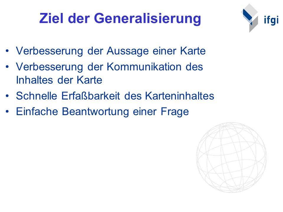Ziel der Generalisierung Verbesserung der Aussage einer Karte Verbesserung der Kommunikation des Inhaltes der Karte Schnelle Erfaßbarkeit des Kartenin