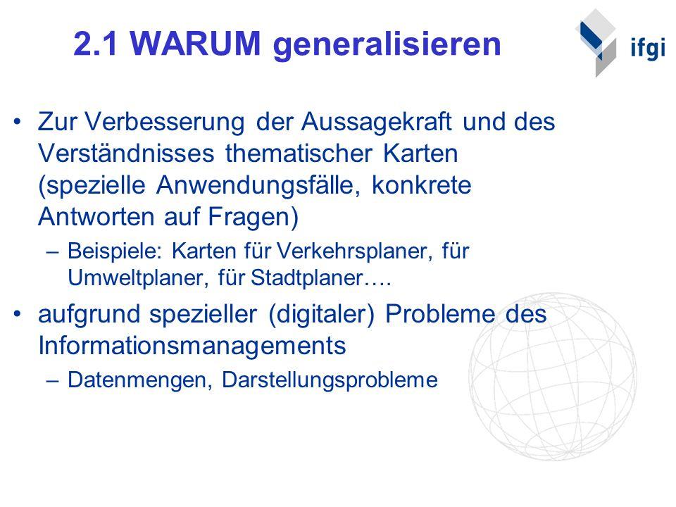 2.1 WARUM generalisieren Zur Verbesserung der Aussagekraft und des Verständnisses thematischer Karten (spezielle Anwendungsfälle, konkrete Antworten a