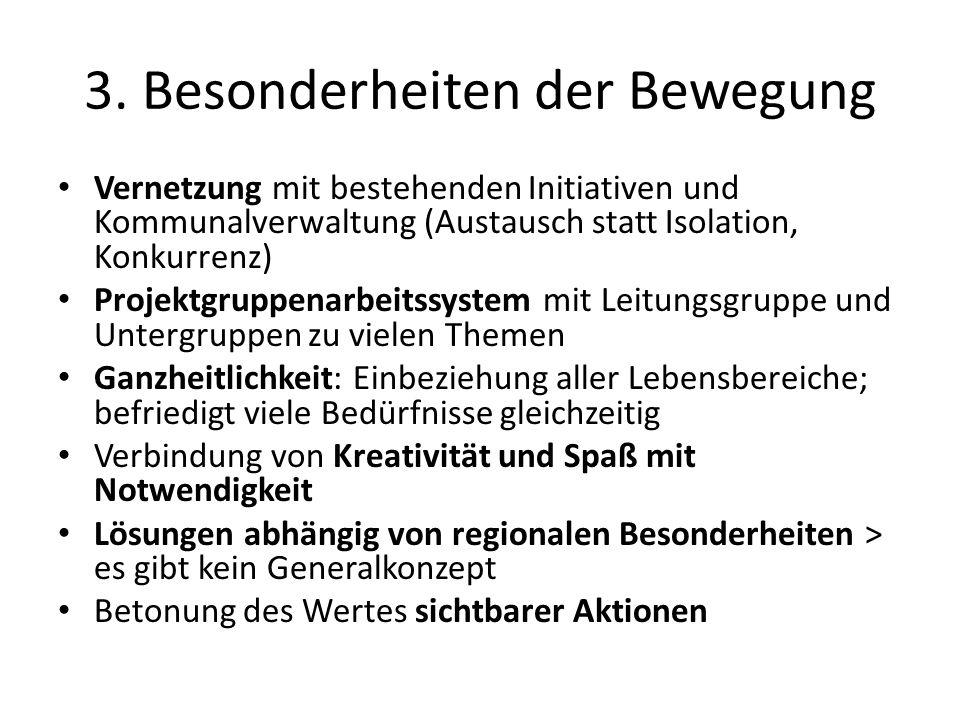 3. Besonderheiten der Bewegung Vernetzung mit bestehenden Initiativen und Kommunalverwaltung (Austausch statt Isolation, Konkurrenz) Projektgruppenarb