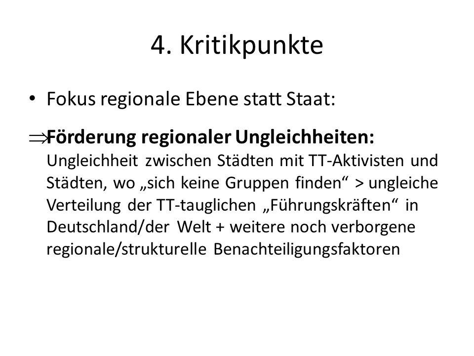 4. Kritikpunkte Fokus regionale Ebene statt Staat: Förderung regionaler Ungleichheiten: Ungleichheit zwischen Städten mit TT-Aktivisten und Städten, w