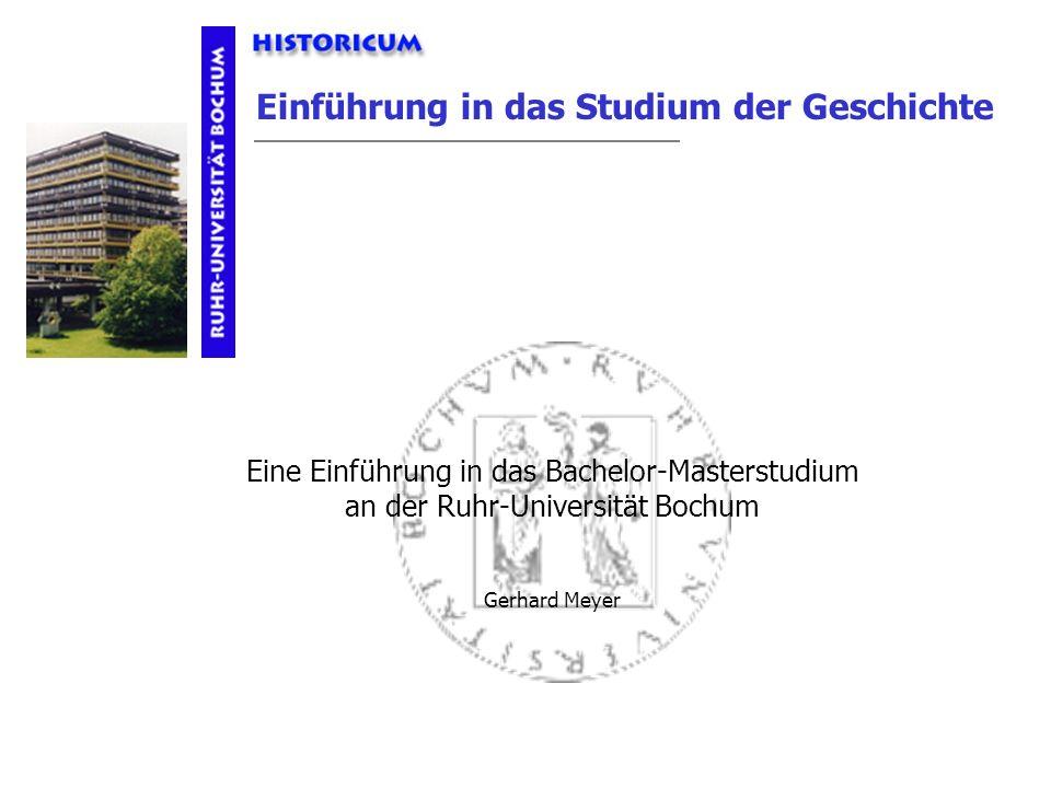 Einführung in das Studium der Geschichte Eine Einführung in das Bachelor-Masterstudium an der Ruhr-Universität Bochum Gerhard Meyer