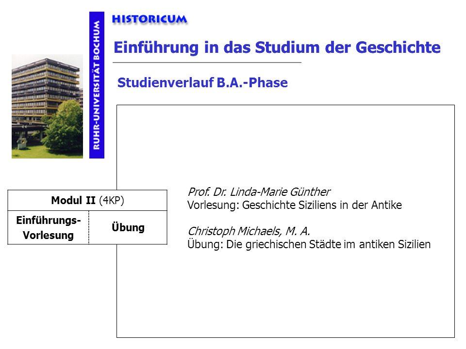 Einführung in das Studium der Geschichte Studienverlauf B.A.-Phase Modul II Anforderungen Prof. Dr. Linda-Marie Günther Vorlesung: Geschichte Sizilien