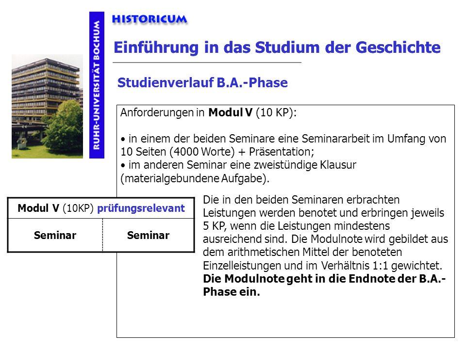 Einführung in das Studium der Geschichte Studienverlauf B.A.-Phase Modul V Anforderungen Anforderungen in Modul V (10 KP): in einem der beiden Seminar
