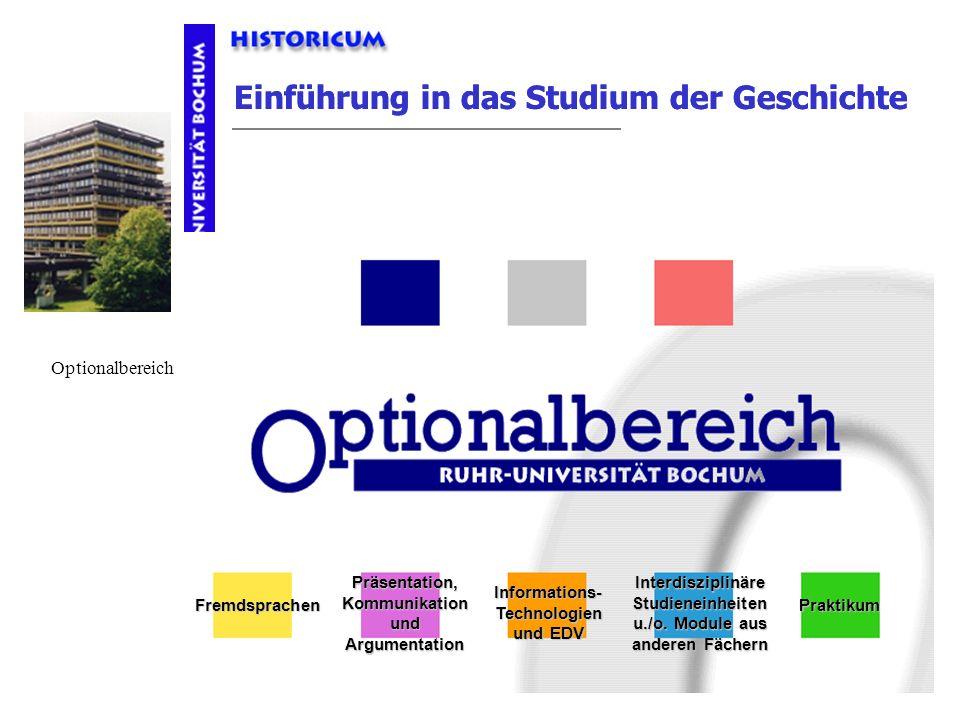Einführung in das Studium der Geschichte Optionalbereich Fremdsprachen Präsentation, Kommunikation und Argumentation Informations- Technologien und ED