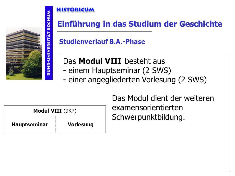 Einführung in das Studium der Geschichte besteht aus - einem Hauptseminar (2 SWS) - einer angegliederten Vorlesung (2 SWS) Einführung in das Studium d