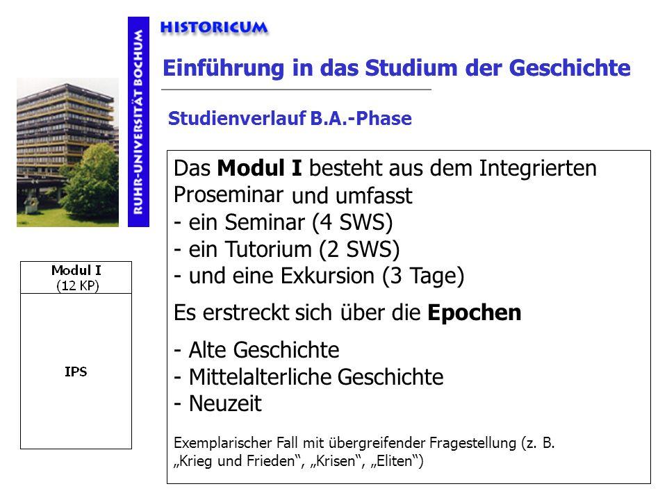 Einführung in das Studium der Geschichte Studienverlauf B.A.-Phase Das Modul I besteht aus dem Integrierten Proseminar Es erstreckt sich über die Epoc