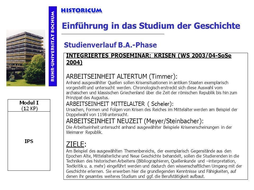 Einführung in das Studium der Geschichte Studienverlauf B.A.-Phase INTEGRIERTES PROSEMINAR: KRISEN (WS 2003/04-SoSe 2004) ARBEITSEINHEIT ALTERTUM (Tim