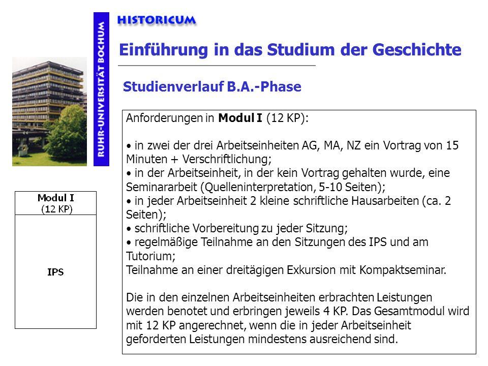Einführung in das Studium der Geschichte Studienverlauf B.A.-Phase Modul I Anforderungen Anforderungen in Modul I (12 KP): in zwei der drei Arbeitsein