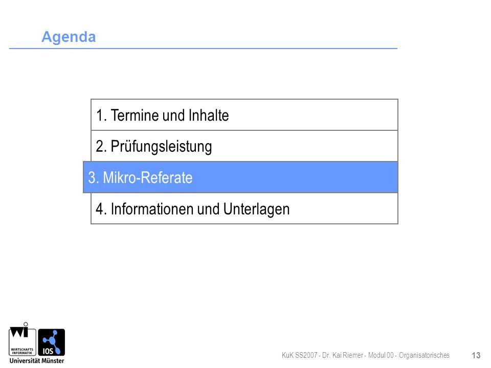 KuK SS2007 - Dr. Kai Riemer - Modul 00 - Organisatorisches 13 Agenda 2. Prüfungsleistung 3. Mikro-Referate 4. Informationen und Unterlagen 1. Termine