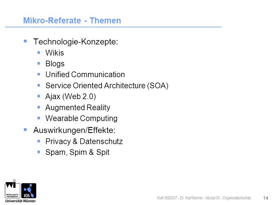 KuK SS2007 - Dr. Kai Riemer - Modul 00 - Organisatorisches 14 Mikro-Referate - Themen Technologie-Konzepte: Wikis Blogs Unified Communication Service