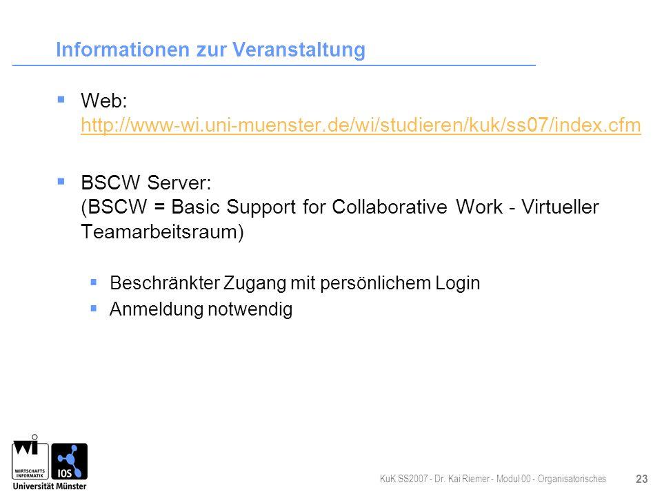 KuK SS2007 - Dr. Kai Riemer - Modul 00 - Organisatorisches 23 Informationen zur Veranstaltung Web: http://www-wi.uni-muenster.de/wi/studieren/kuk/ss07